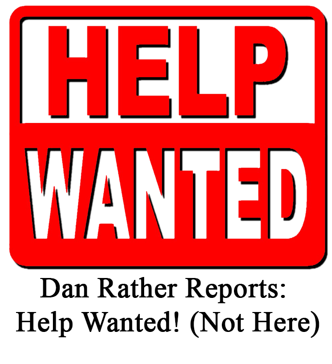 Dan Rather Reports – Help Wanted! (Not Here)